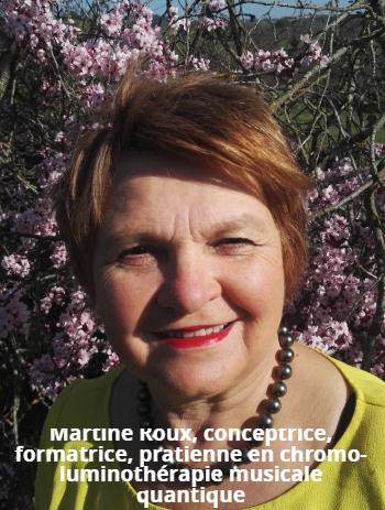 Martine Roux                                                           conceptrice,                                                           formatrice,                                                           praticienne en                                                           chromo-luminothérapie                                                            musicale                                                           quantique                                                           luminotherapie-formation.com