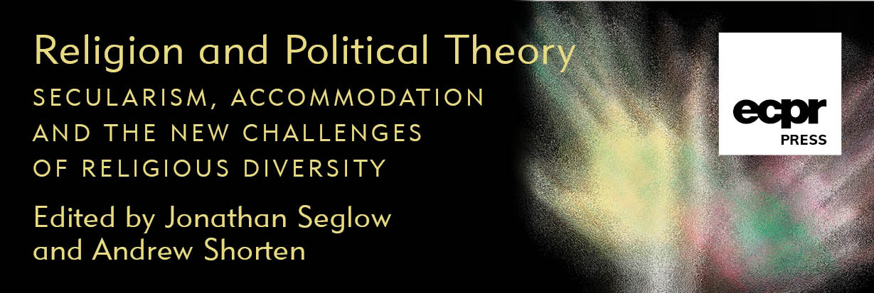 Religion and Political Theory: Secularism, Accommodation and the New Challenges of Religious Diversity