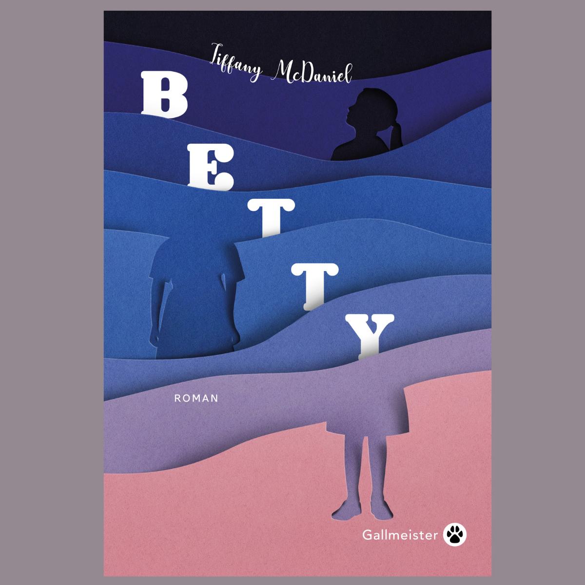 Betty - Tiffany McDaniel (Gallmeister)