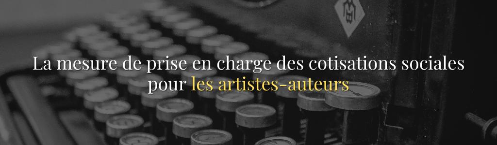 Mesure de prise en charge des cotisations sociales pour les artistes-auteurs